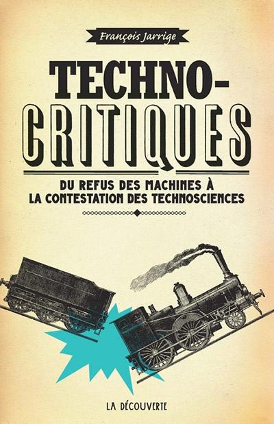 Technocritiques. Du refus des machines à la contestation des technosciences